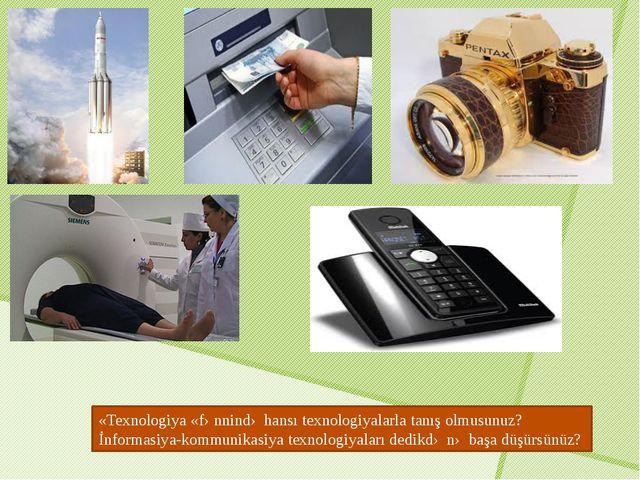 «Texnologiya «fənnində hansı texnologiyalarla tanış olmusunuz? İnformasiya-ko...