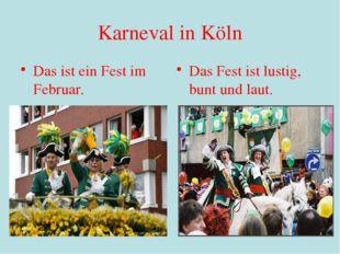 Karneval in Köln Das ist ein Fest im Februar. Das Fest ist lustig, bunt und l