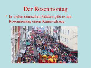 Der Rosenmontag In vielen deutschen Städten gibt es am Rosenmontag einen Karn