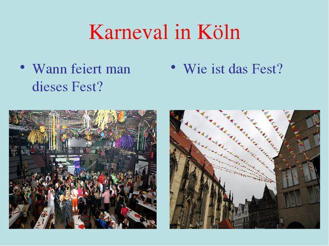 Karneval in Köln Wann feiert man dieses Fest? Wie ist das Fest?