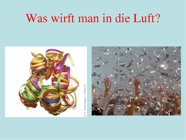 Was wirft man in die Luft?