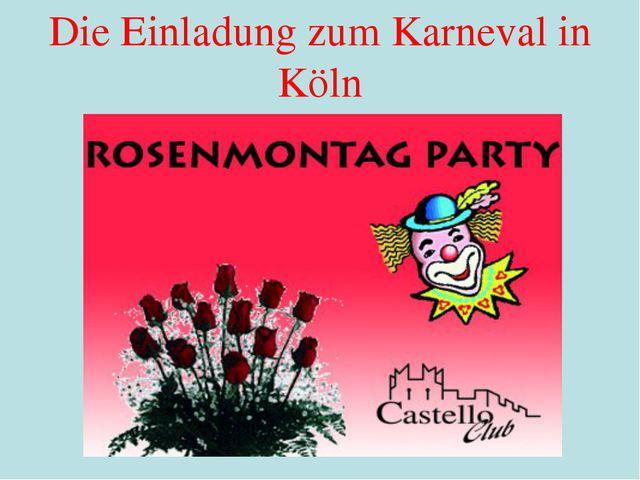 Die Einladung zum Karneval in Köln