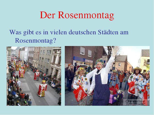 Der Rosenmontag Was gibt es in vielen deutschen Städten am Rosenmontag?