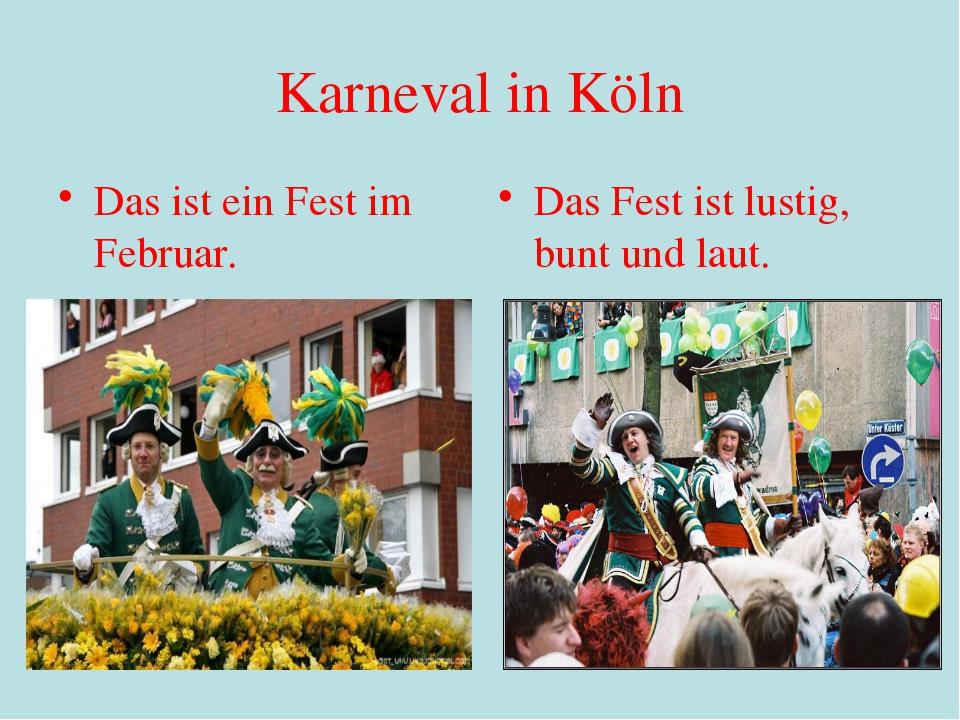 Karneval in Köln Das ist ein Fest im Februar. Das Fest ist lustig, bunt und l...