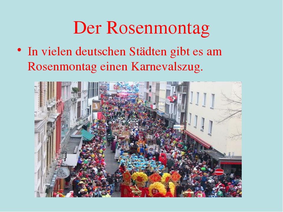 Der Rosenmontag In vielen deutschen Städten gibt es am Rosenmontag einen Karn...