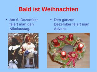 Bald ist Weihnachten Am 6. Dezember feiert man den Nikolaustag. Den ganzen De