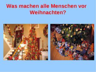 Was machen alle Menschen vor Weihnachten?