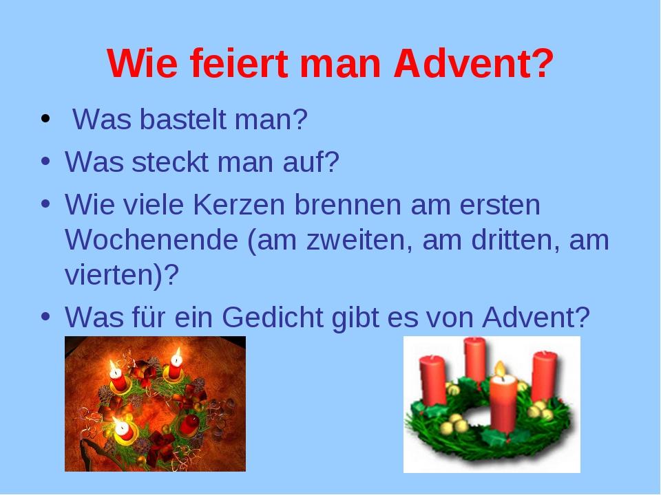 Wie feiert man Advent? Was bastelt man? Was steckt man auf? Wie viele Kerzen...