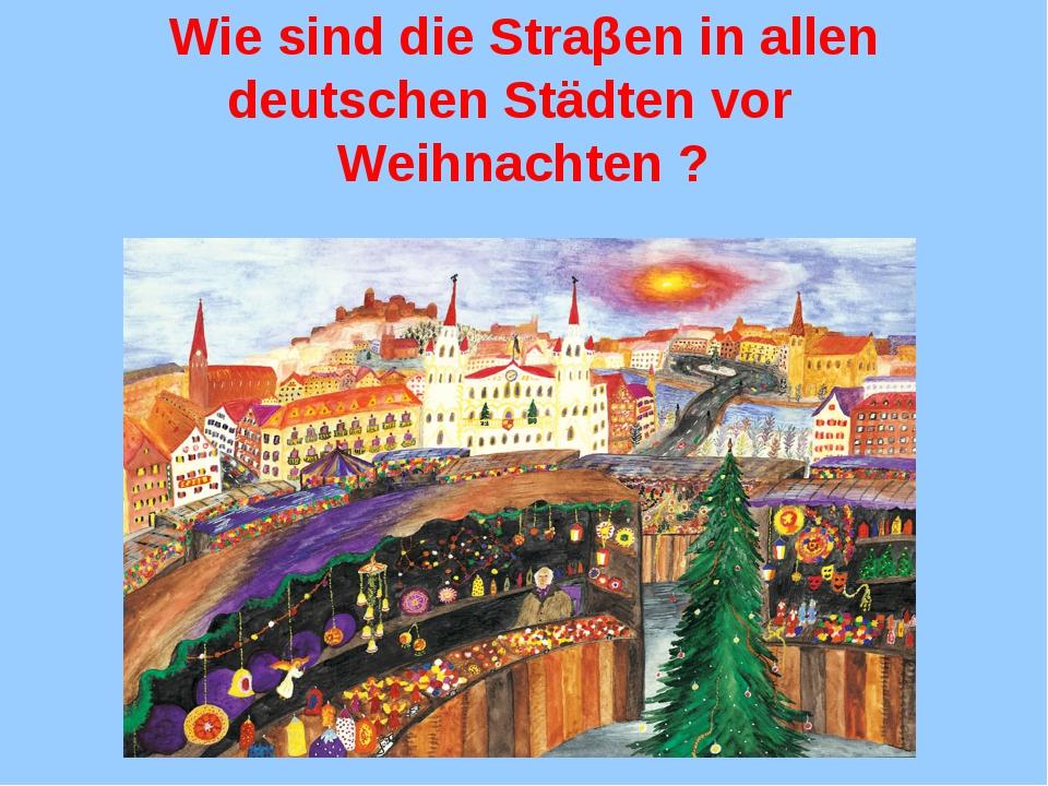 Wie sind die Straβen in allen deutschen Städten vor Weihnachten ?