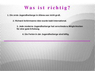 1. Die erste Jugendherberge in Altena war nicht groß. 2. Richard Schirrmanns