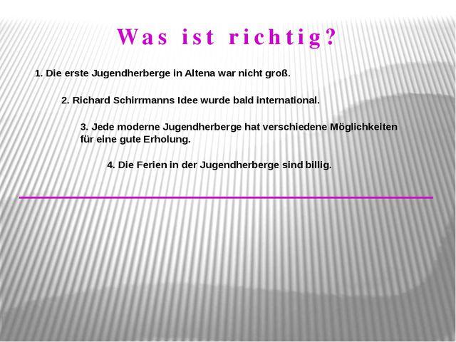 1. Die erste Jugendherberge in Altena war nicht groß. 2. Richard Schirrmanns...