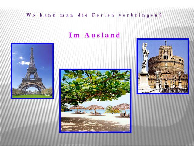 Im Ausland Wo kann man die Ferien verbringen?