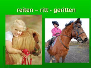 reiten – ritt - geritten