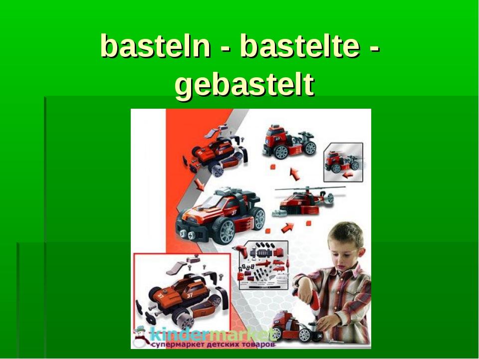 basteln - bastelte - gebastelt