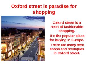 Oxford street is a heart of fashionable shopping. It's the popular place for