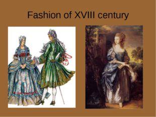 Fashion of XVIII century .