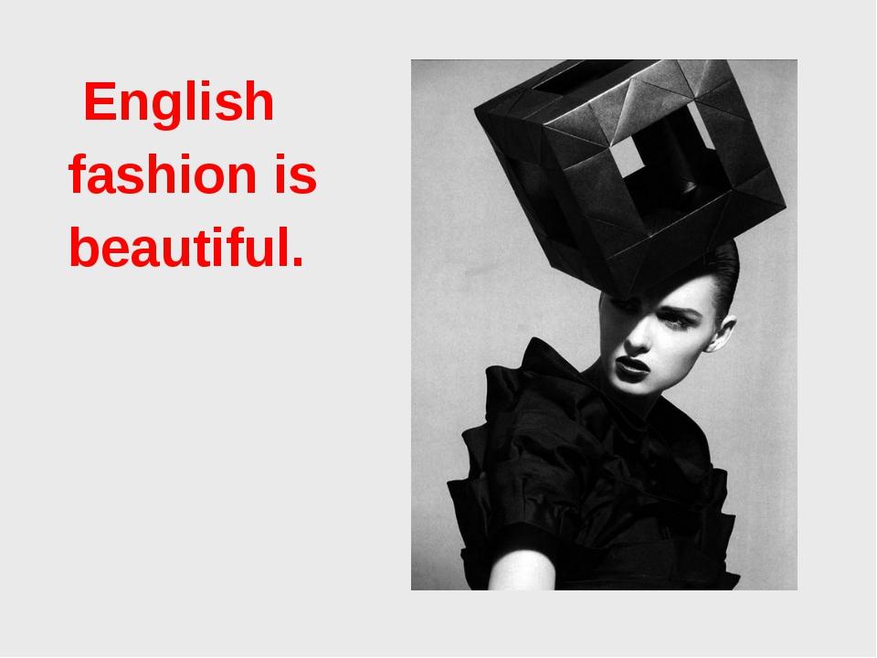 English fashion is beautiful.