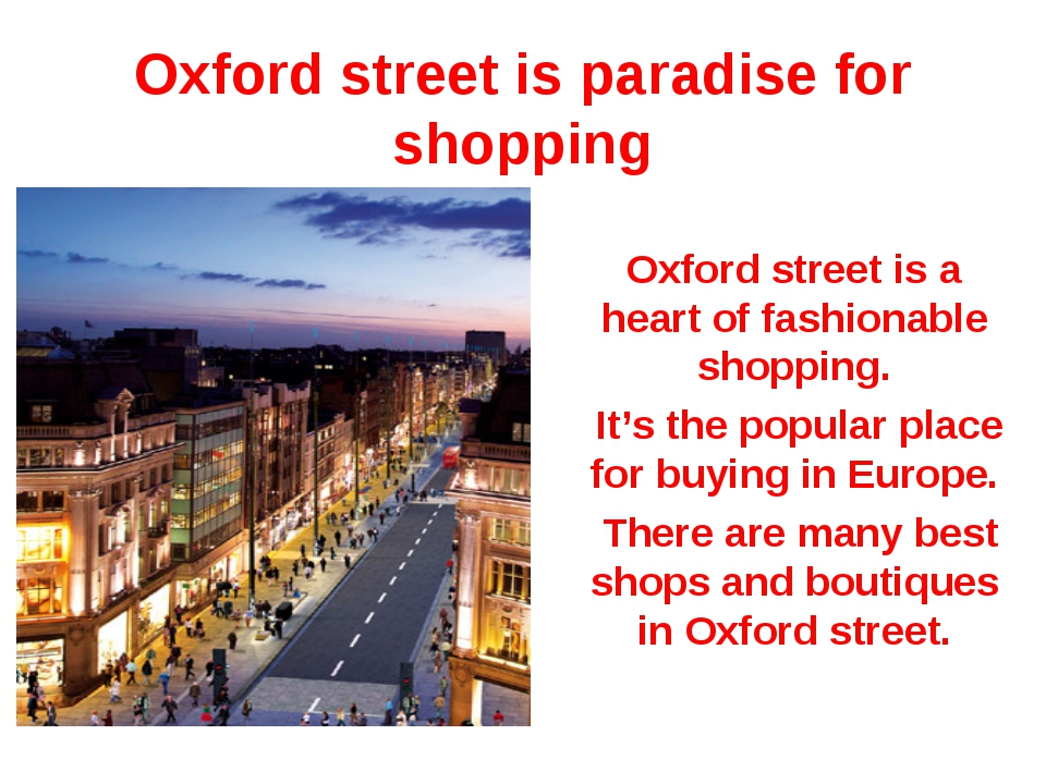 Oxford street is a heart of fashionable shopping. It's the popular place for...