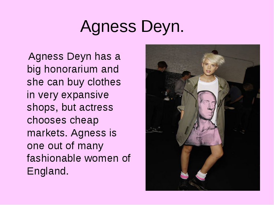 Agness Deyn. Agness Deyn has a big honorarium and she can buy clothes in very...