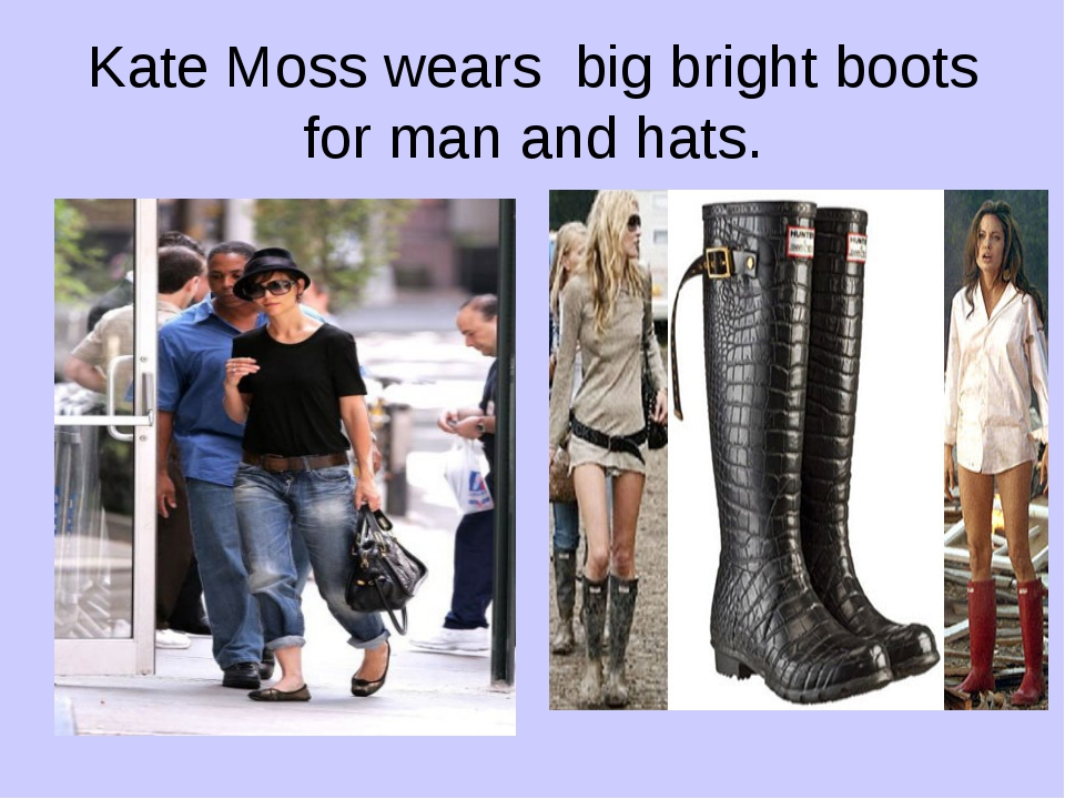 Kate Moss wears big bright boots for man and hats.