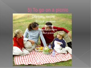 5) To go on a picnic