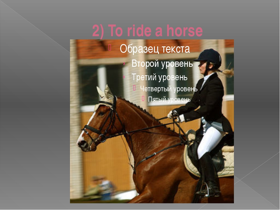 2) To ride a horse