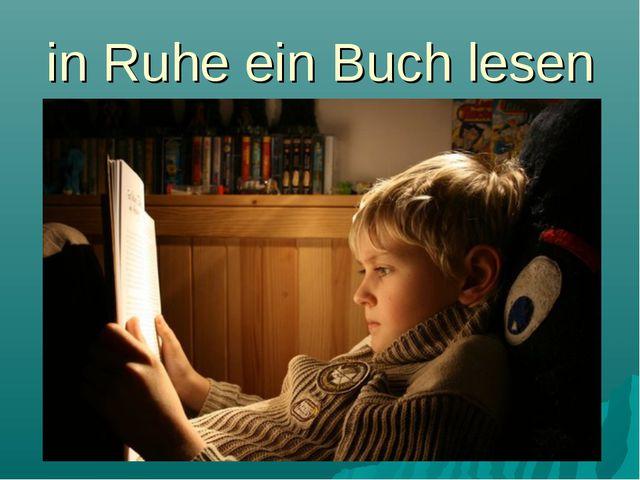in Ruhe ein Buch lesen