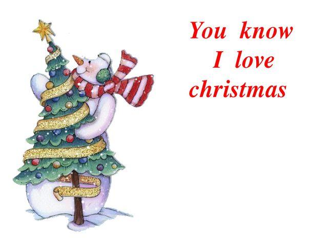 You know I love christmas