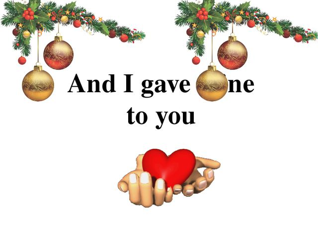 And I gave mine to you