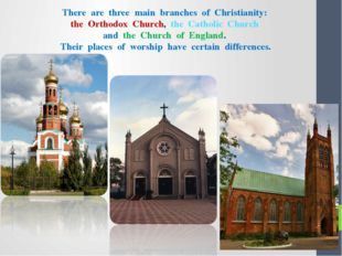 There are three main branches of Christianity: the Orthodox Church, the Cath