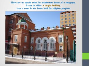 There are no special rules for architecture forms of a sinagogue. It can be e