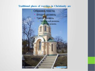 Traditional places of worships in Christianity are Chapels