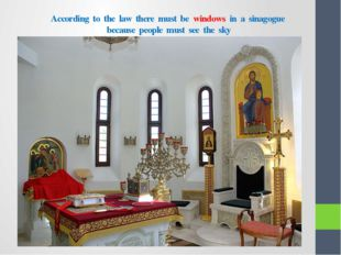 According to the law there must be windows in a sinagogue because people must
