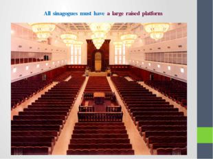 All sinagogues must have a large raised platform
