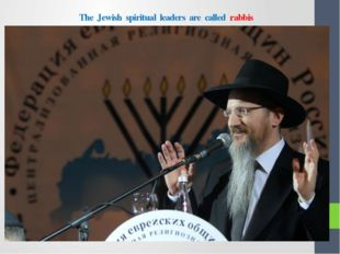 The Jewish spiritual leaders are called rabbis