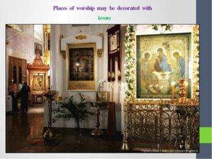 Places of worship may be decorated with icons
