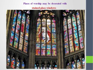 Places of worship may be decorated with stained glass windows