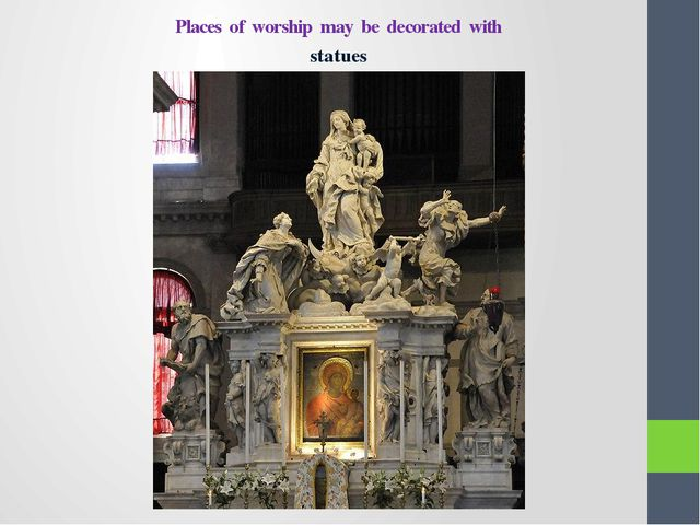 Places of worship may be decorated with statues