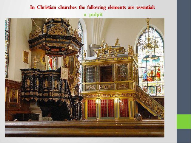 In Christian churches the following elements are essential: a pulpit