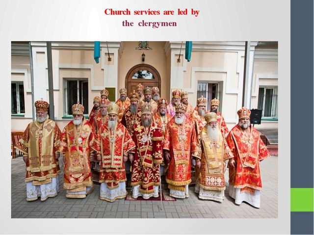 Church services are led by the clergymen