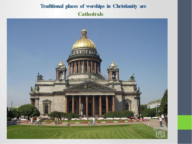 Traditional places of worships in Christianity are Cathedrals