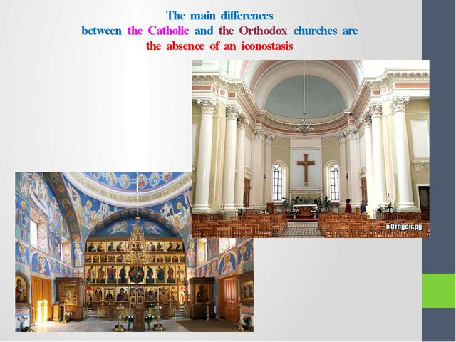 The main differences between the Catholic and the Orthodox churches are the a...