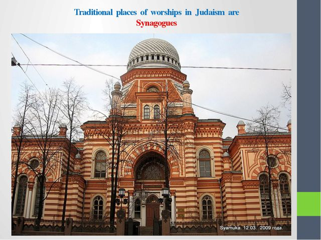Traditional places of worships in Judaism are Synagogues
