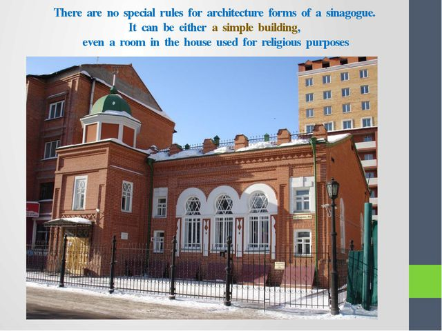 There are no special rules for architecture forms of a sinagogue. It can be e...