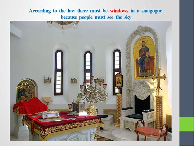 According to the law there must be windows in a sinagogue because people must...
