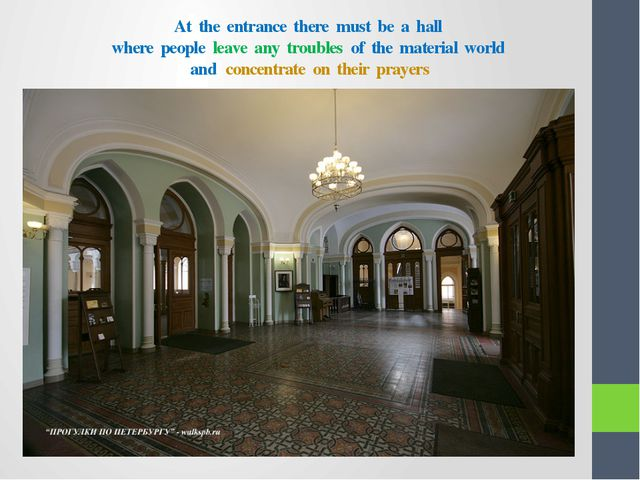 At the entrance there must be a hall where people leave any troubles of the m...