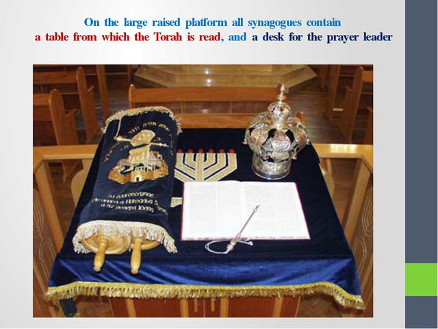 On the large raised platform all synagogues contain a table from which the To...