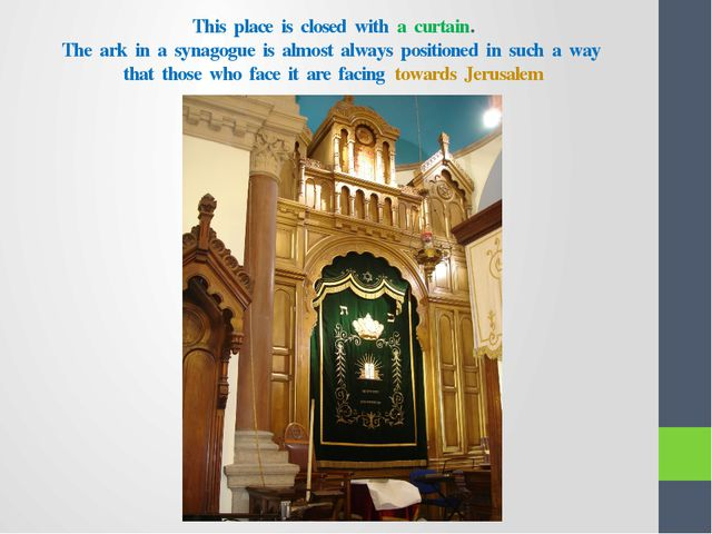 This place is closed with a curtain. The ark in a synagogue is almost always...