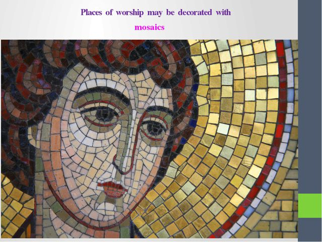 Places of worship may be decorated with mosaics