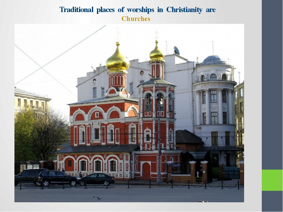 Traditional places of worships in Christianity are Churches
